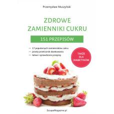 Zdrowe zamienniki cukru. 151 przepisów Przemysław Muszyński